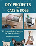 DIY Projects for Cats and Dogs: 20 Easy-to-Build Creations for Your Best Friend...